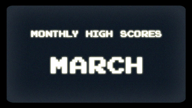 Monthly High Scores I March 2013